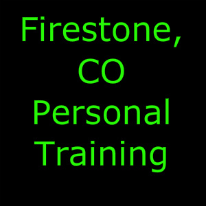 Firestone, CO Personal Training | Firestone, CO Personal Trainer
