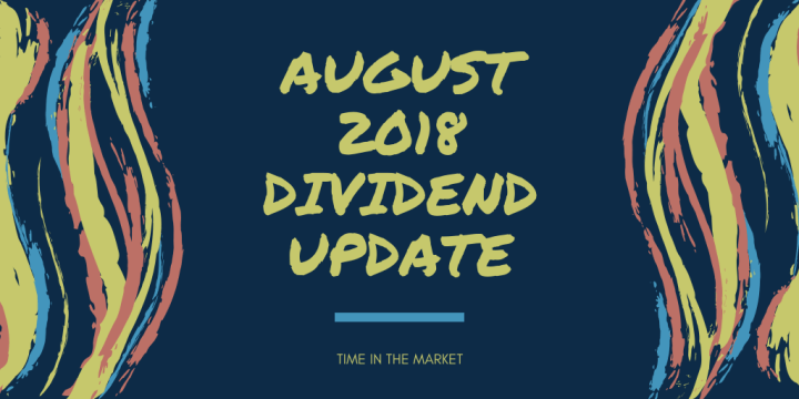 Time in the Market Dividend Review – August 2018 – Dividend Growth continues