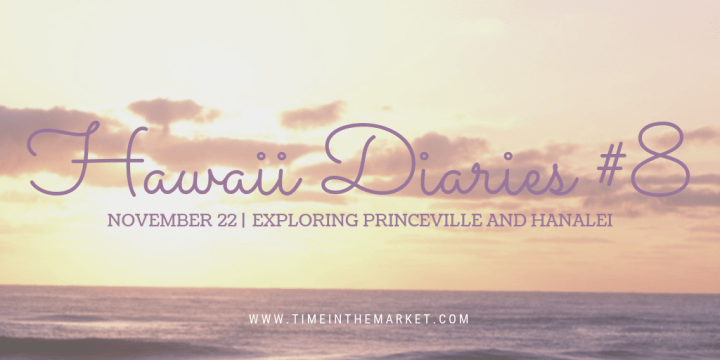 Hawaii Diaries #8 – Exploring Princeville and Hanalei