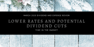 Dividend and Expense Review - March 2020 - Lower Rates and Dividend Cuts
