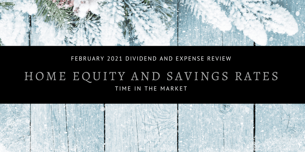 Dividend and Expense Review – February 2021 – Home Equity and Savings Rates