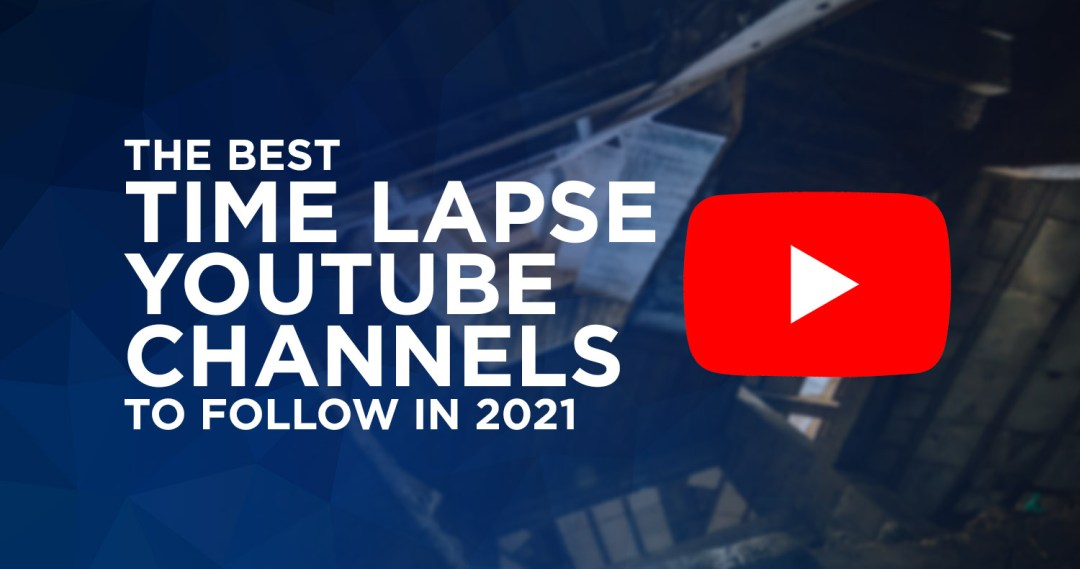 The best time lapse YouTube channels to follow in 2021