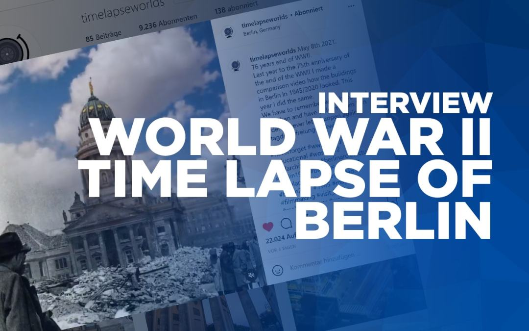 World War II Time Lapse of Berlin: How it was shot [INTERVIEW]