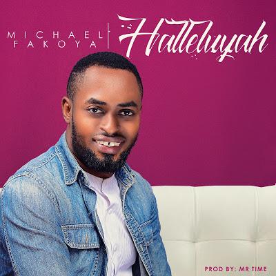 MUSIC : MICHEAL FAKOYA – HALLELUYAH (@MYKELFAKOYA)