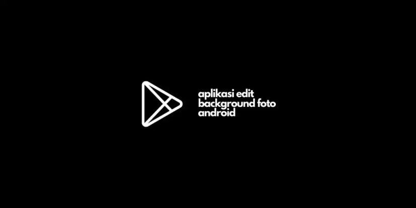 Aplikasi Edit Background Foto Android