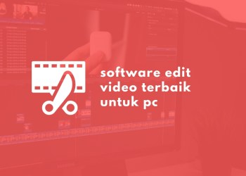 Rekomendasi Software Edit Video Terbaik Untuk PC