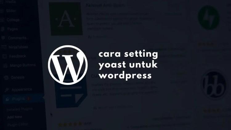 Panduan Cara Setting Yoast SEO Plugin untuk WordPress