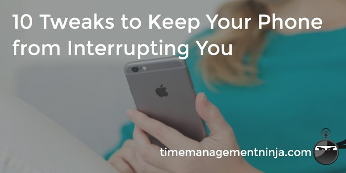 10 Tweaks to keep your phone from interrupting you