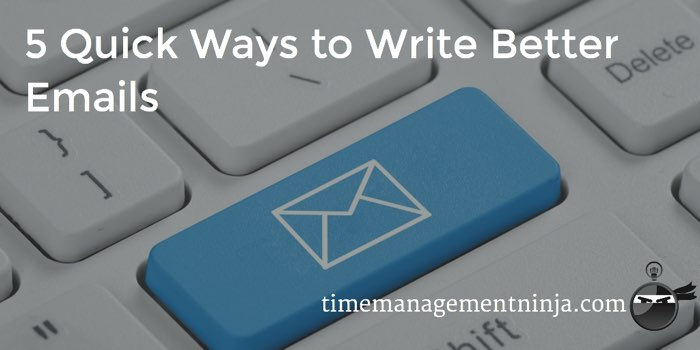 5 Quick Ways to Write Better Emails