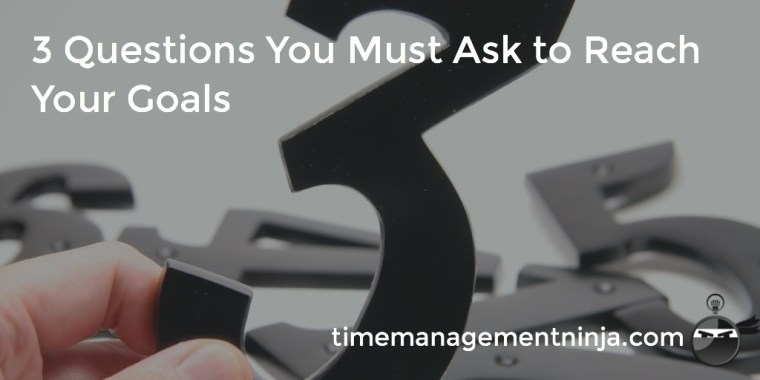 three questions to reach your goals