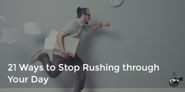 21 Ways to Stop Rushing