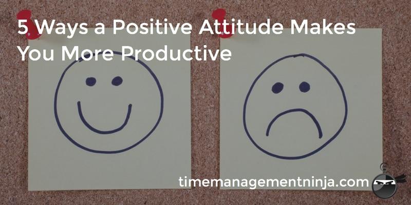5 Ways Positive Attitude Makes You More Productive