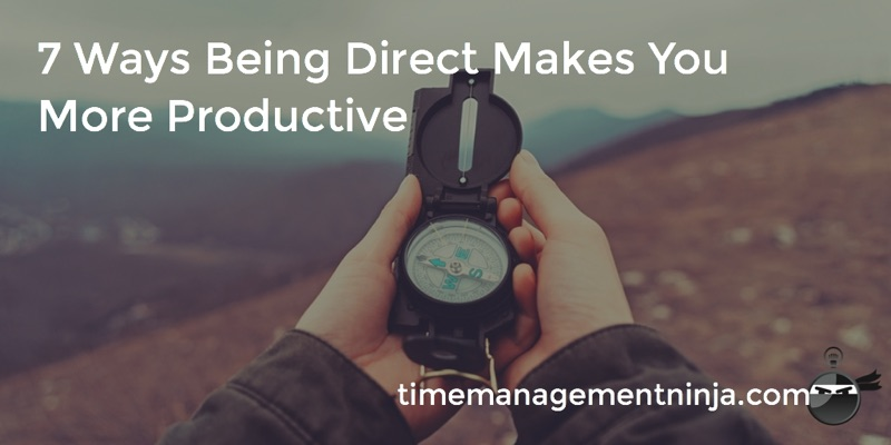 7 Ways Being Direct Makes You More Productive