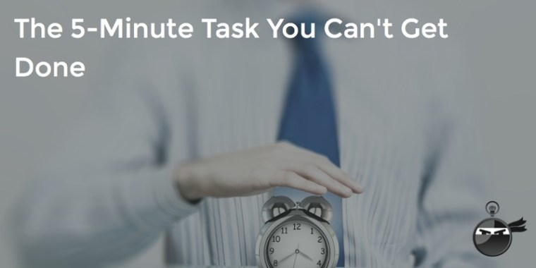 5-Minute Task You Can_t Get Done