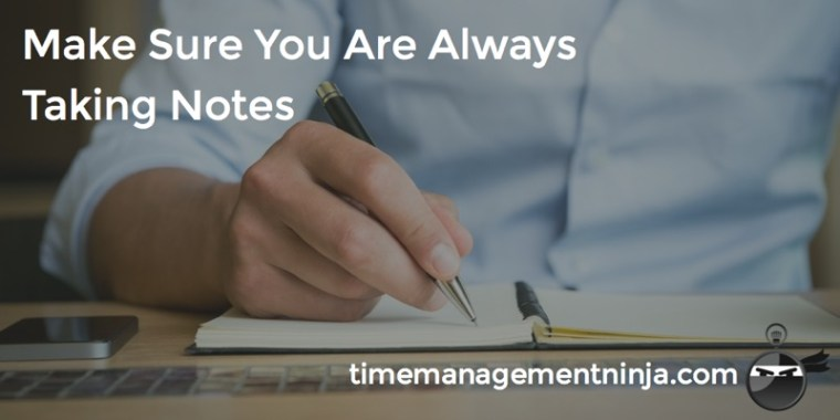 Make Sure You Are Always Taking Notes