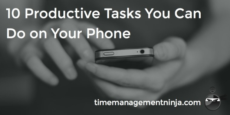 10 Productive Tasks on Your Phone