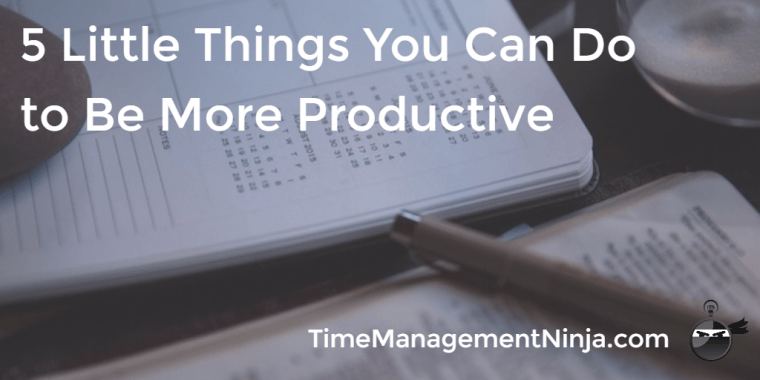 5 Little Things You Can Do to Be More Productive