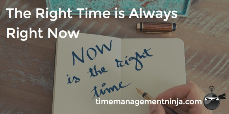 Right Now is the Right Time