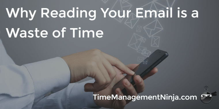 Why Reading Your Email is a Waste of Time