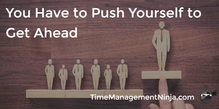 Push Yourself to Get Ahead