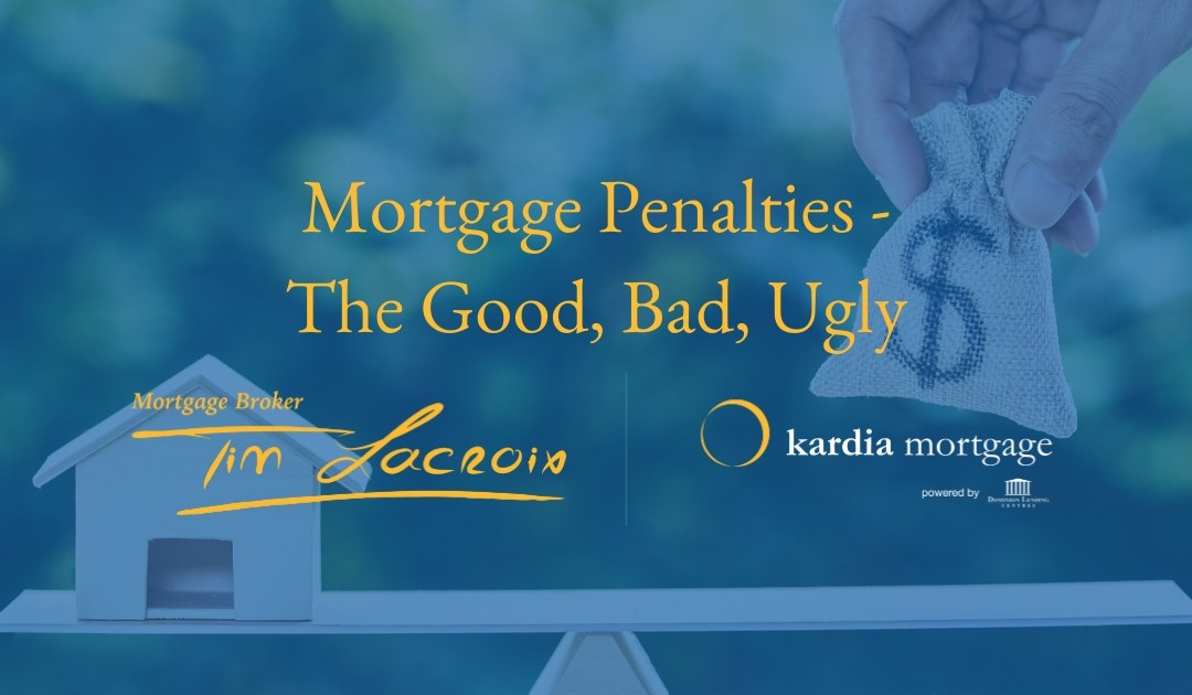 Mortgage Penalties – The Good, Bad, Ugly