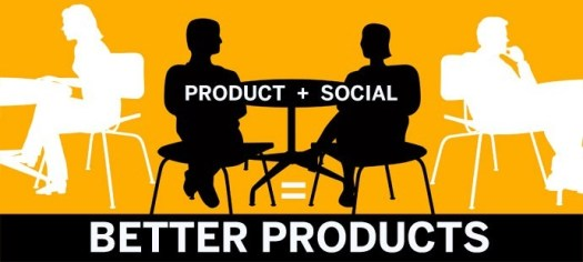 Product + Social = Better Products