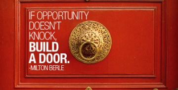 If Opportunity Doesn't knock, Build a door - https://www.flickr.com/photos/randstadcanada/7631042996
