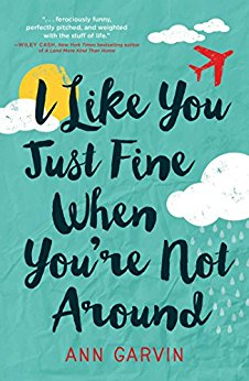 I Like You Just Fine When You're Not Around, by Ann Garvin