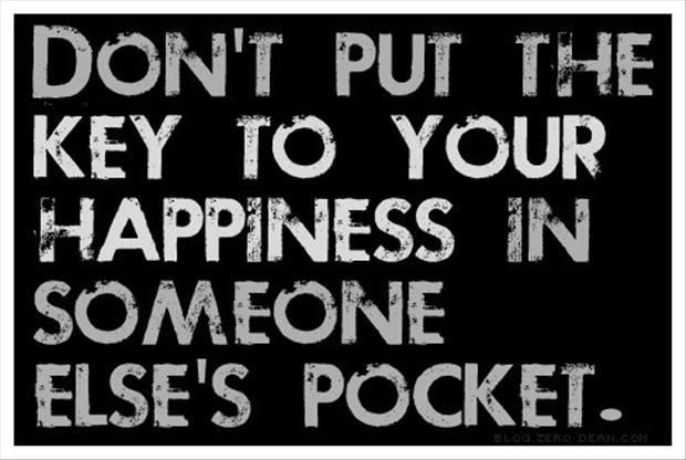 dont-put-the-ket-to-your-happiness-in-someone-elses-pocket-famous-quotes-about-living-a-happy-life-happiness-in-abundance