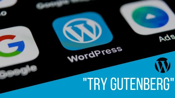 "Try Gutenberg banner showing iPad-like screen layout with WordPress icon and ""Try Gutenberg written beneath."