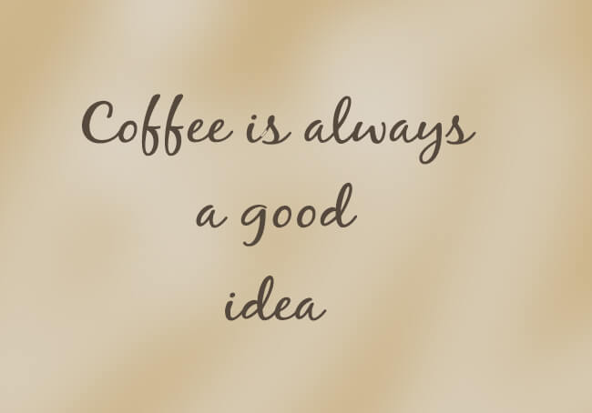 Coffee is always