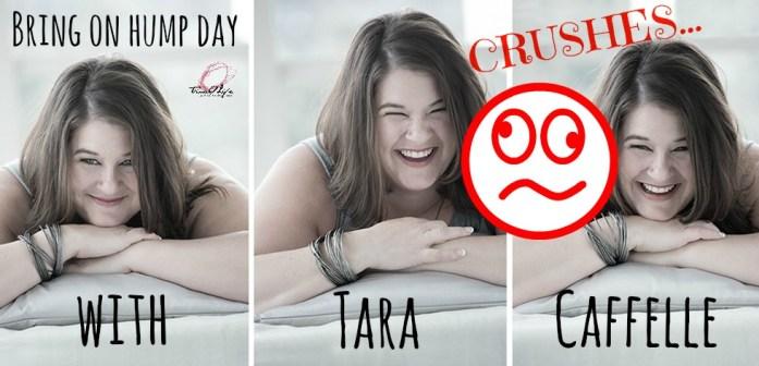 Tara Crushes