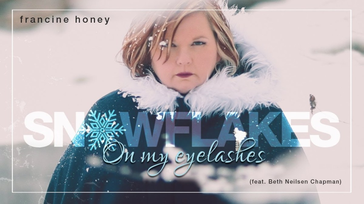 Francine Honey | Snowflakes On My Eyelashes (feat. Beth Neilsen Chapman): Exclusive Video Premiere