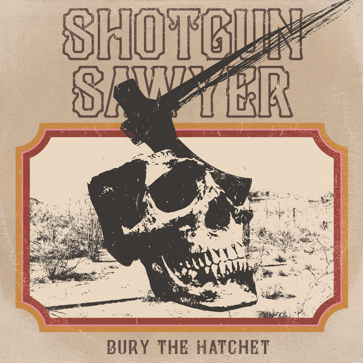 Shotgun Sawyer | Bury the Hatchet