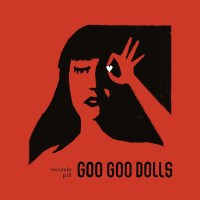 Goo Goo Dolls | Miracle Pill