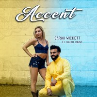 Sarah Wickett | Accent (ft. Rahul Bains): Exclusive Premiere