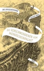Cover Christelle Dabos Die Spiegelreisende - Band 2 - Die Verschwundenen vom Mondscheinpalast