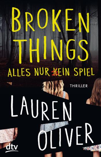 Cover  Lauren Oliver Broken Things – Alles nur (k)ein Spiel