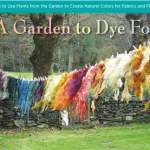 Garden to Dye for: How to Use Plants from the Garden to Create Natural Colors for Fabrics and Fibers