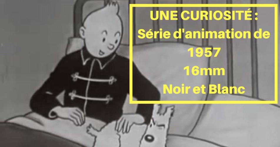 VIDÉO : TRÈS RARE : PREMIER DESSIN (SEMI) ANIMÉ DE TINTIN (1957)
