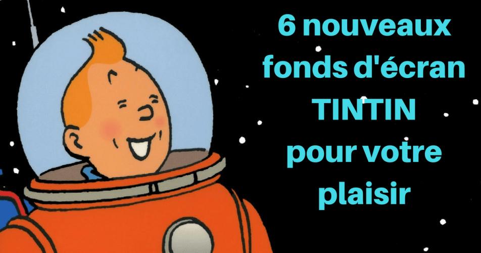 NOUVEAUX FONDS D'ÉCRAN TINTIN