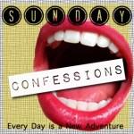 Sunday Confessions #1