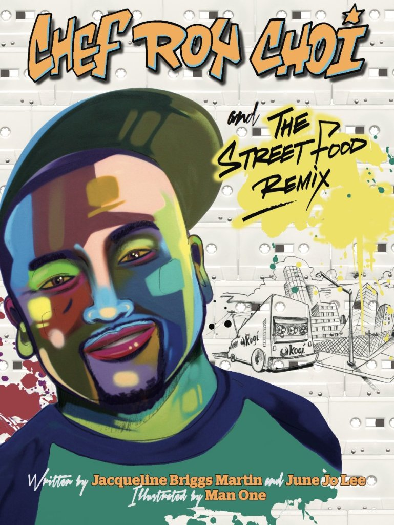 Chef Roy Choi and the Street Food Remix (Food Heroes) by Jacqueline Briggs Martin