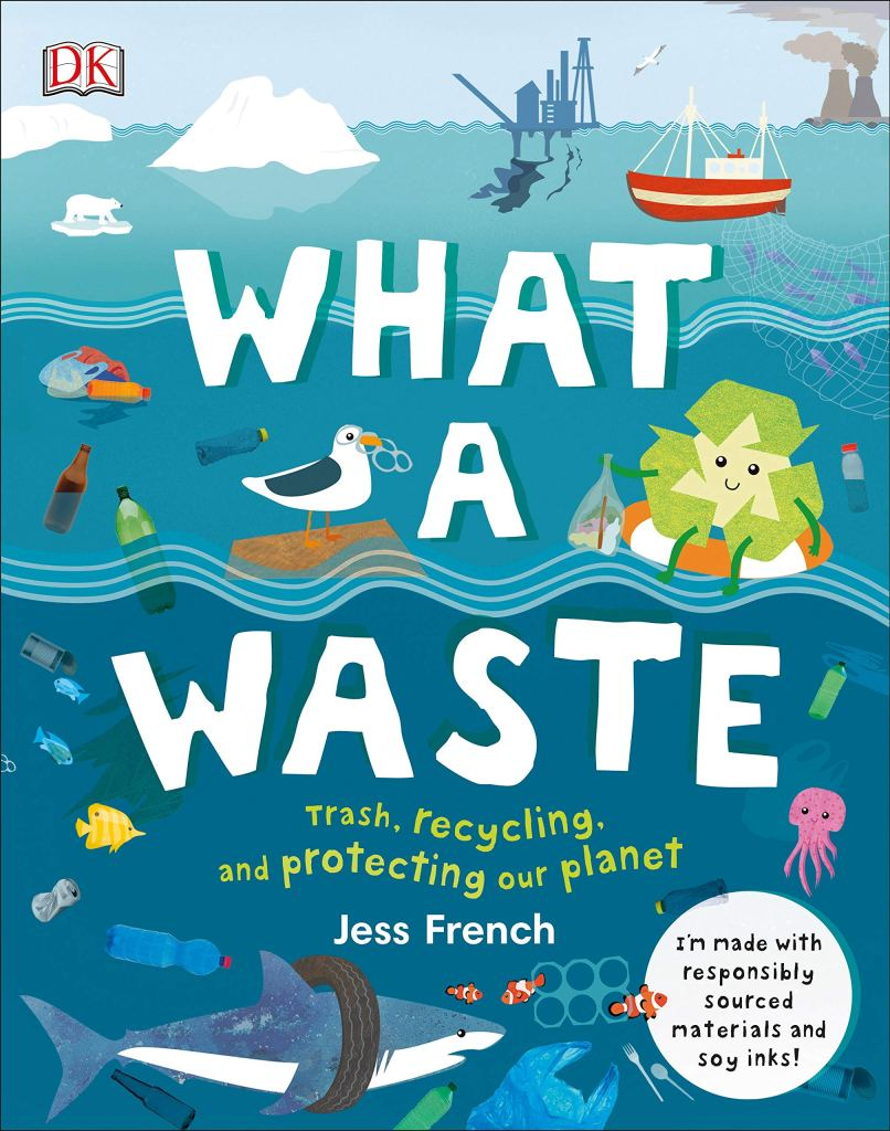 What A Waste - Trash, Recycling, and Protecting our Planet by Jess French