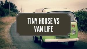 TINY HOUSE vs VAN LIFE