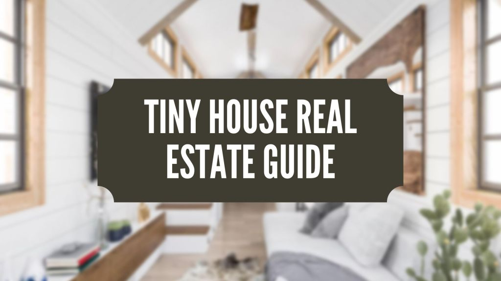 Tiny House Real Estate Guide