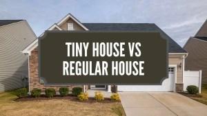 Tiny house vs Regular House