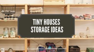 Tiny Houses Storage Ideas