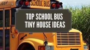 Top School Bus Tiny House Ideas