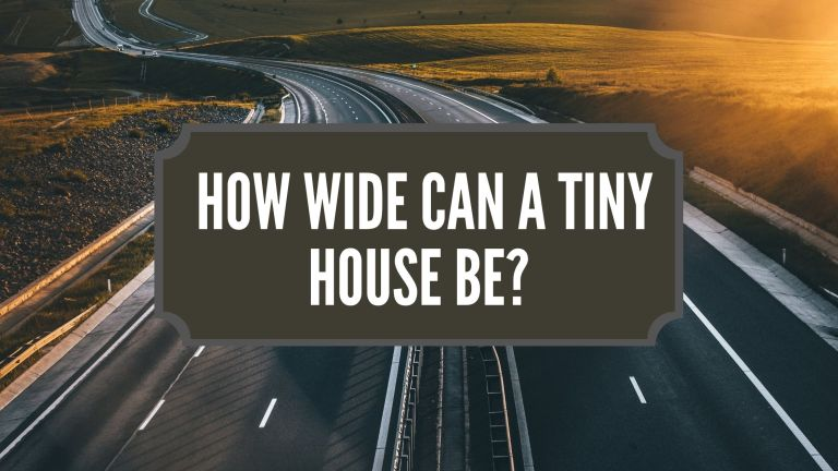 How Wide Can a Tiny House Be